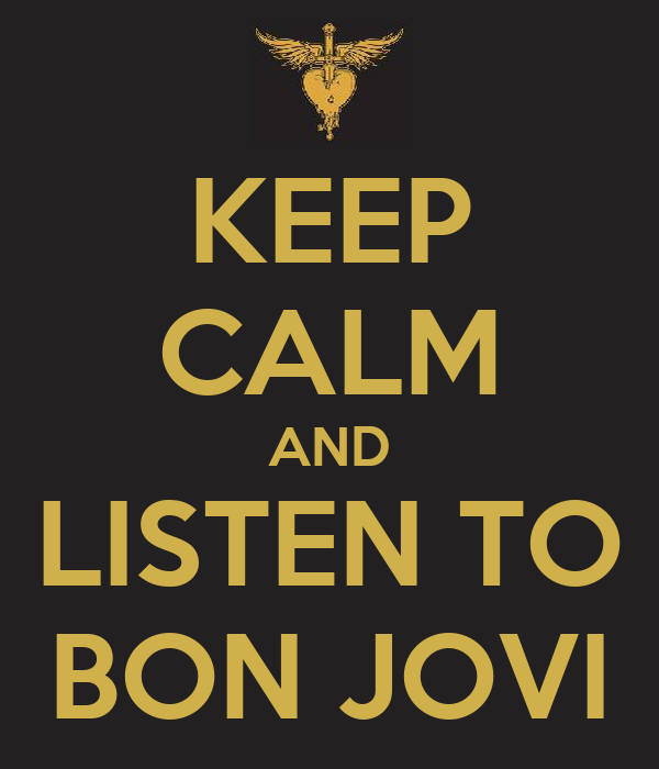 KEEP CALM AND LISTEN TO BON JOVI