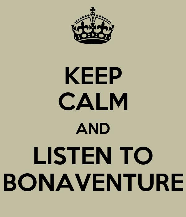 KEEP CALM AND LISTEN TO BONAVENTURE