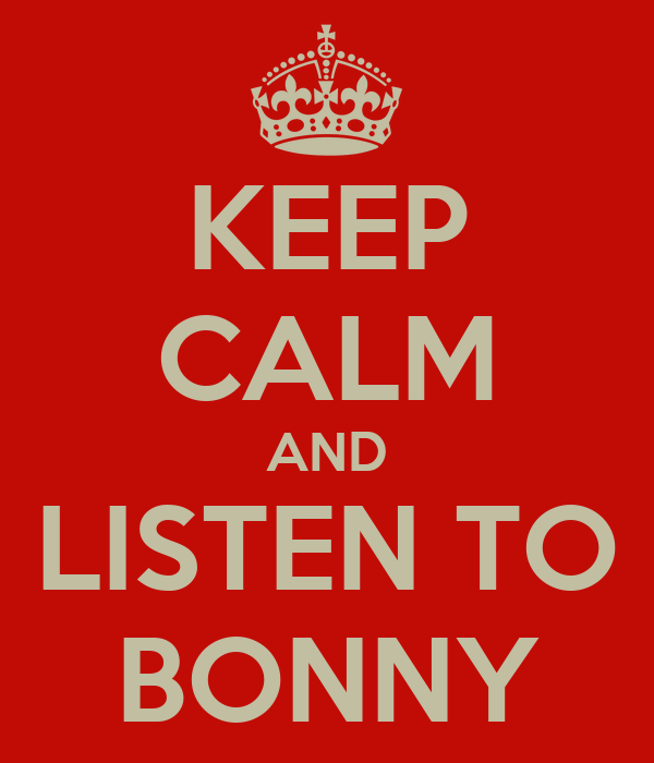 KEEP CALM AND LISTEN TO BONNY