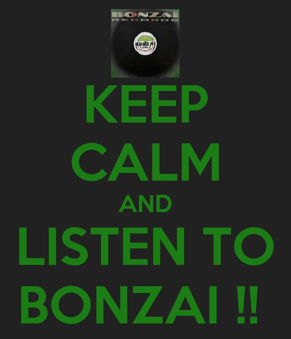 KEEP CALM AND LISTEN TO BONZAI !!