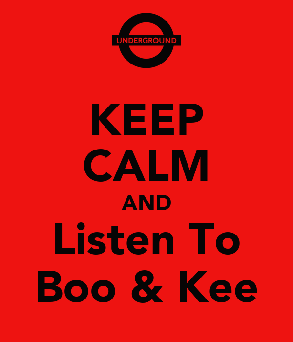 KEEP CALM AND Listen To Boo & Kee