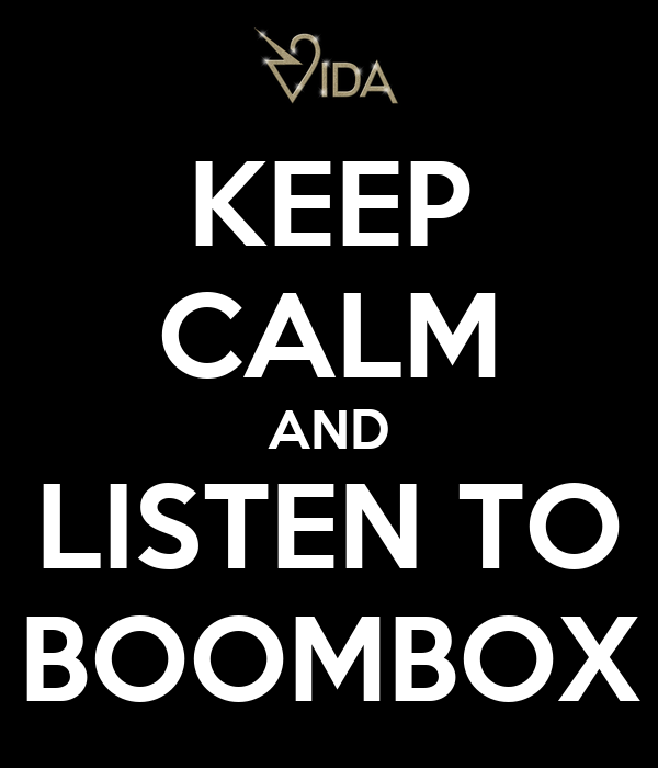 KEEP CALM AND LISTEN TO BOOMBOX