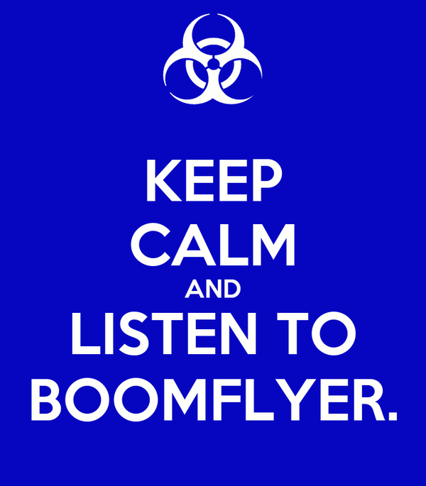 KEEP CALM AND LISTEN TO BOOMFLYER.