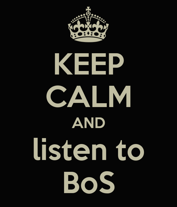 KEEP CALM AND listen to BoS