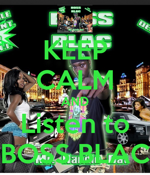 KEEP CALM AND Listen to BOSS BLAC