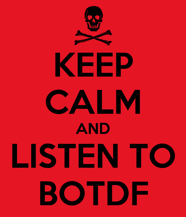 KEEP CALM AND LISTEN TO BOTDF