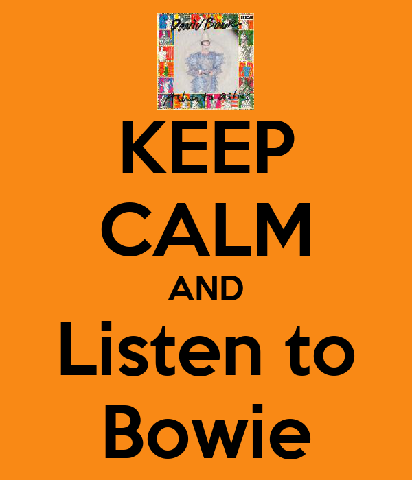 KEEP CALM AND Listen to Bowie