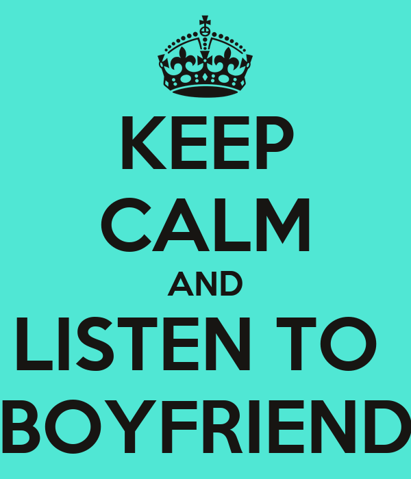 KEEP CALM AND LISTEN TO  BOYFRIEND