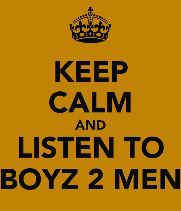 KEEP CALM AND LISTEN TO BOYZ 2 MEN