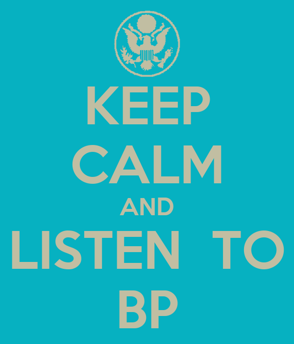 KEEP CALM AND LISTEN  TO BP