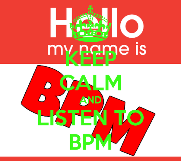 KEEP CALM AND LISTEN TO BPM