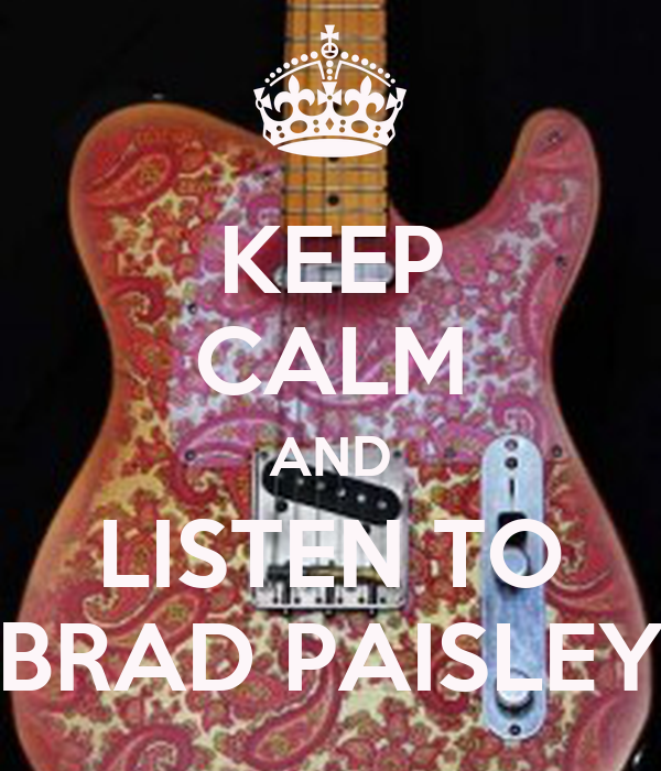 KEEP CALM AND LISTEN TO BRAD PAISLEY