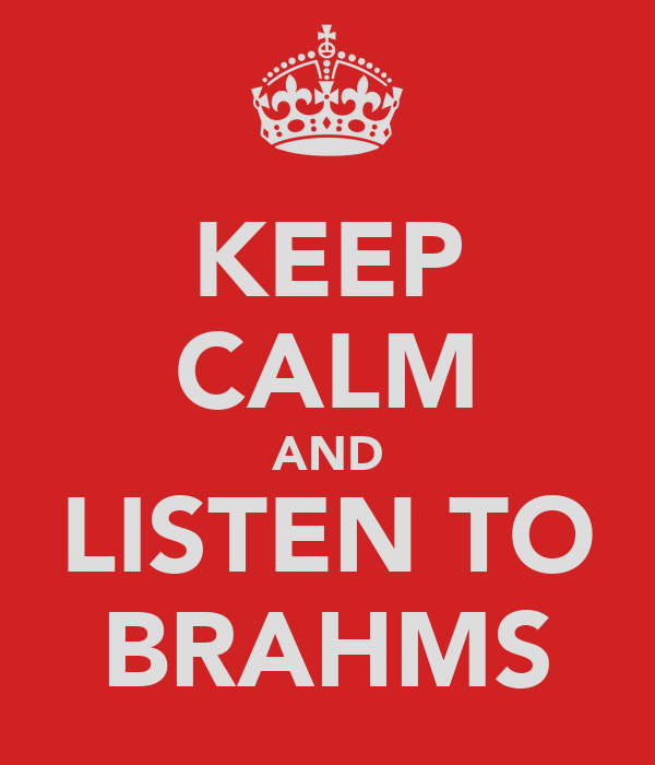 KEEP CALM AND LISTEN TO BRAHMS