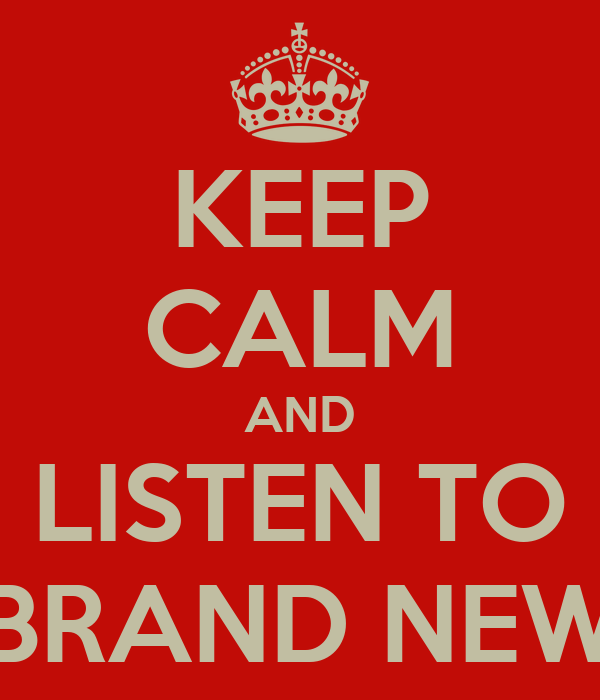 KEEP CALM AND LISTEN TO BRAND NEW