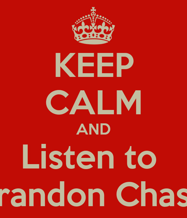 KEEP CALM AND Listen to  Brandon Chase