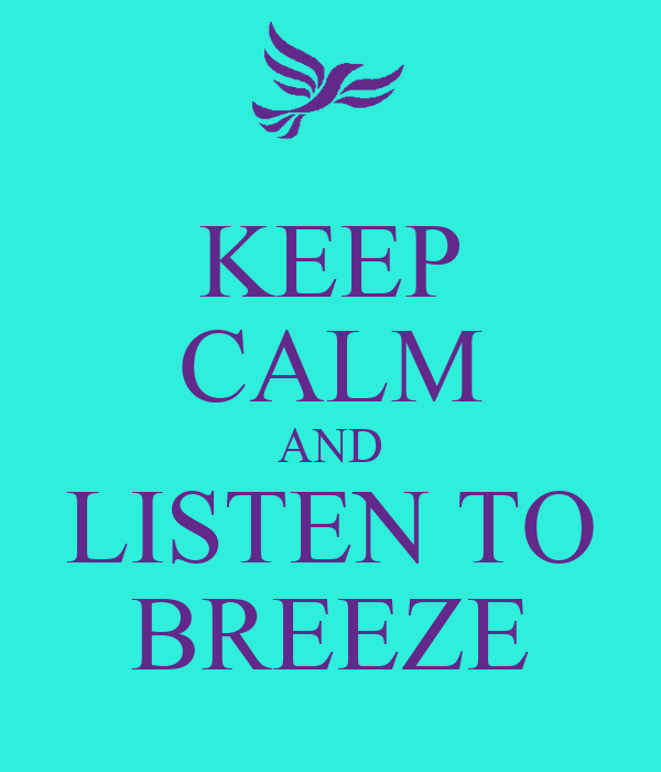 KEEP CALM AND LISTEN TO BREEZE