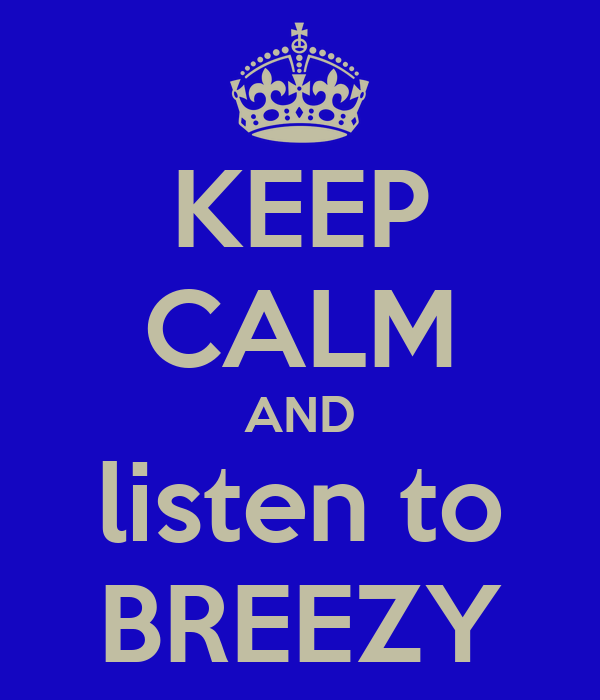 KEEP CALM AND listen to BREEZY