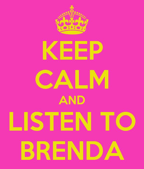 KEEP CALM AND LISTEN TO BRENDA