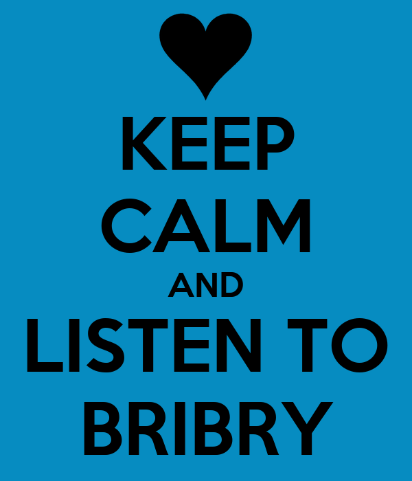 KEEP CALM AND LISTEN TO BRIBRY