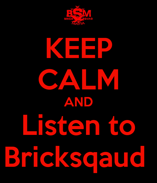 KEEP CALM AND Listen to Bricksqaud