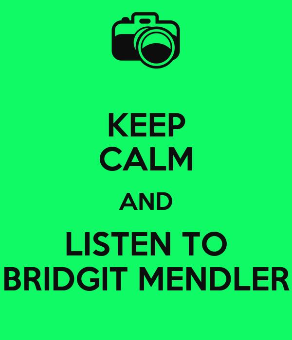 KEEP CALM AND LISTEN TO BRIDGIT MENDLER