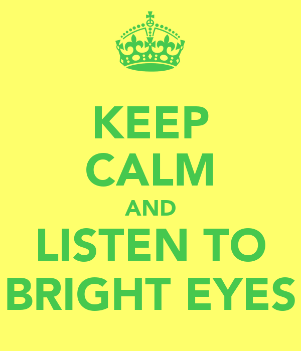KEEP CALM AND LISTEN TO BRIGHT EYES
