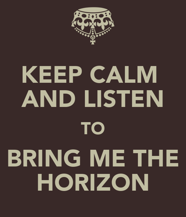 KEEP CALM  AND LISTEN TO BRING ME THE HORIZON