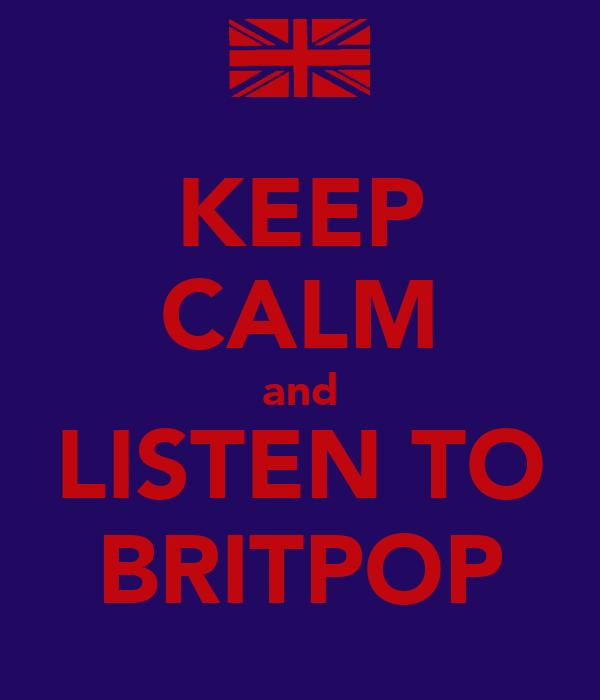 KEEP CALM and LISTEN TO BRITPOP