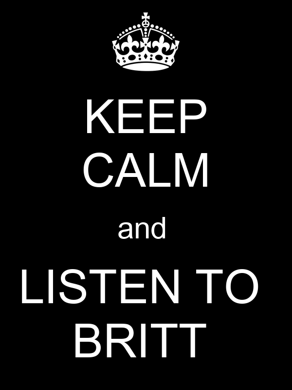 KEEP CALM and  LISTEN TO  BRITT