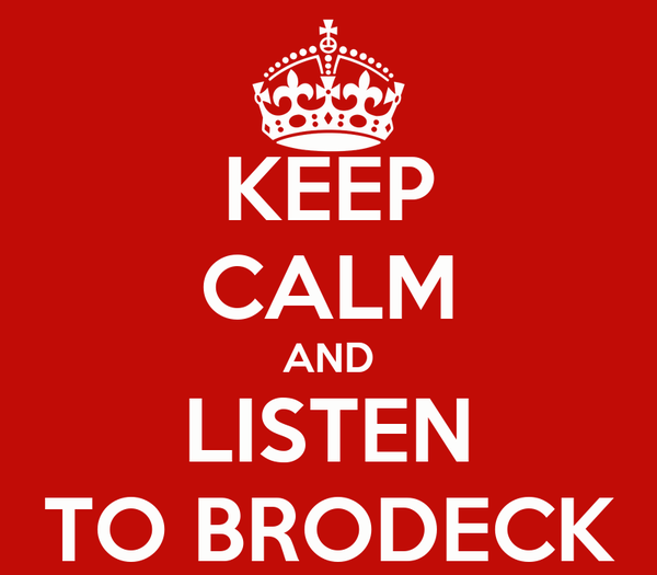 KEEP CALM AND LISTEN TO BRODECK