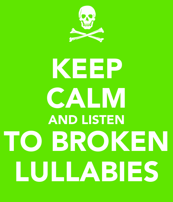 KEEP CALM AND LISTEN TO BROKEN LULLABIES