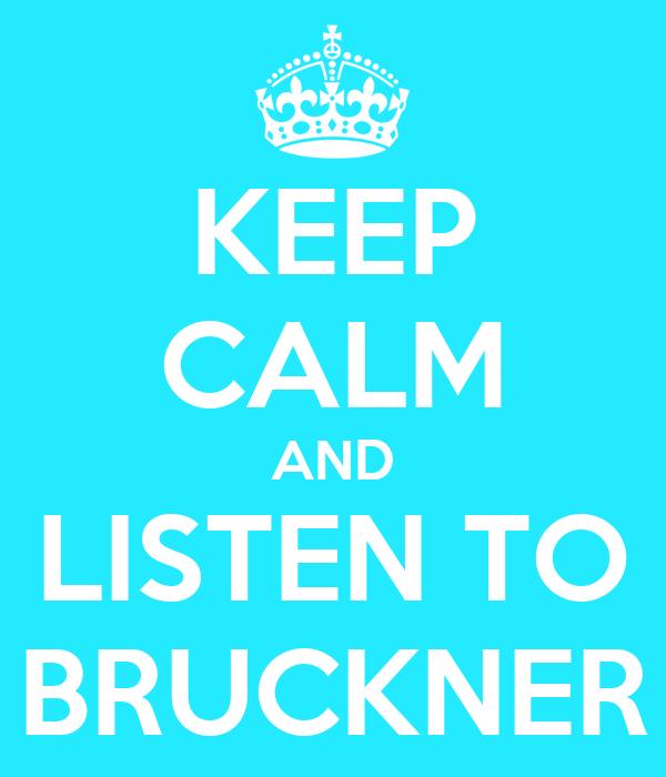 KEEP CALM AND LISTEN TO BRUCKNER