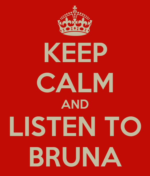 KEEP CALM AND LISTEN TO BRUNA