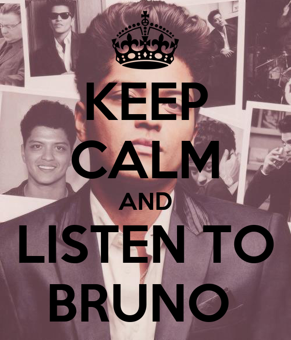 KEEP CALM AND LISTEN TO BRUNO