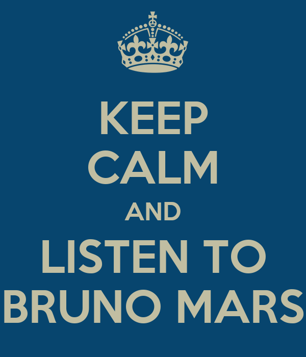 KEEP CALM AND LISTEN TO BRUNO MARS