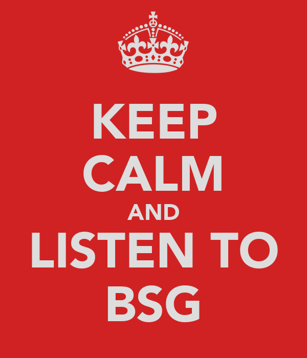 KEEP CALM AND LISTEN TO BSG