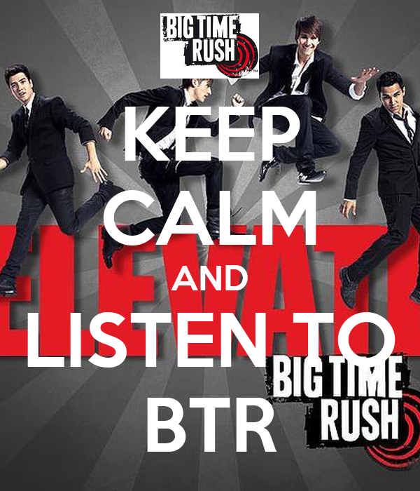 KEEP CALM AND LISTEN TO BTR