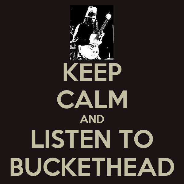 KEEP CALM AND LISTEN TO BUCKETHEAD