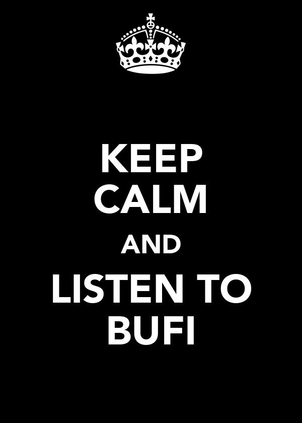 KEEP CALM AND LISTEN TO BUFI