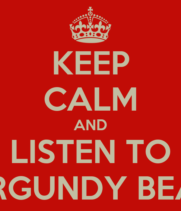 KEEP CALM AND LISTEN TO BURGUNDY BEATS