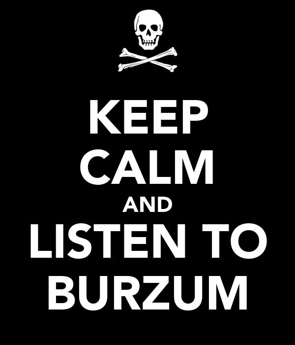 KEEP CALM AND LISTEN TO BURZUM