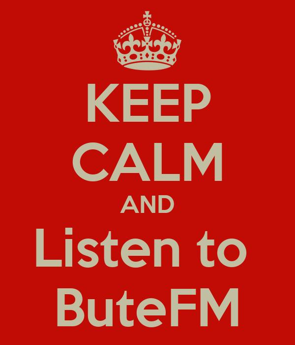 KEEP CALM AND Listen to  ButeFM