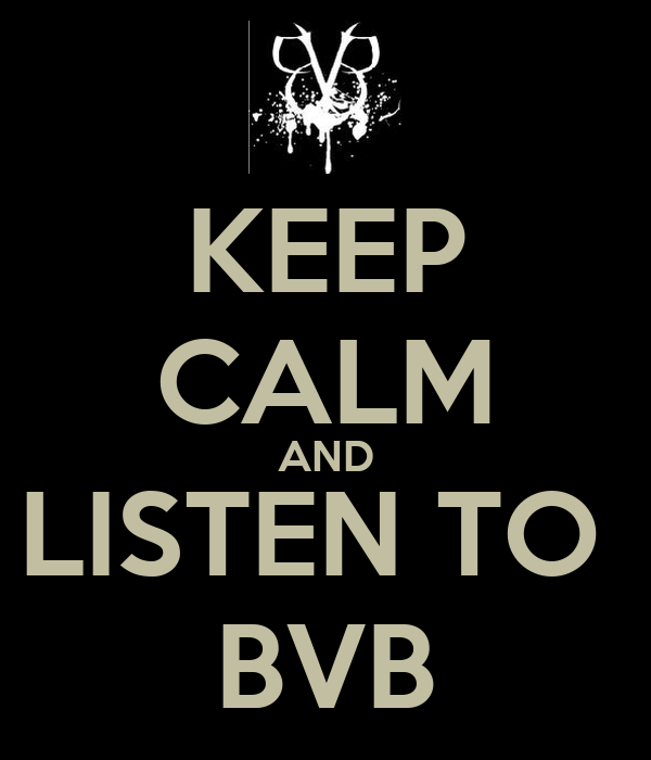 KEEP CALM AND LISTEN TO  BVB