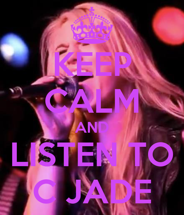 KEEP CALM AND LISTEN TO C JADE