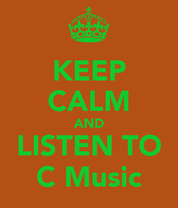 KEEP CALM AND LISTEN TO C Music