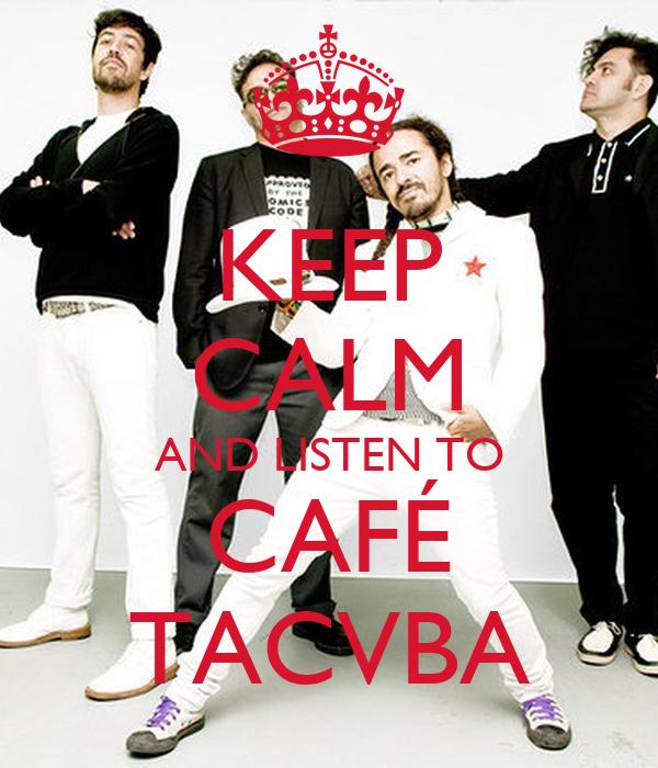 KEEP CALM AND LISTEN TO CAFÉ TACVBA