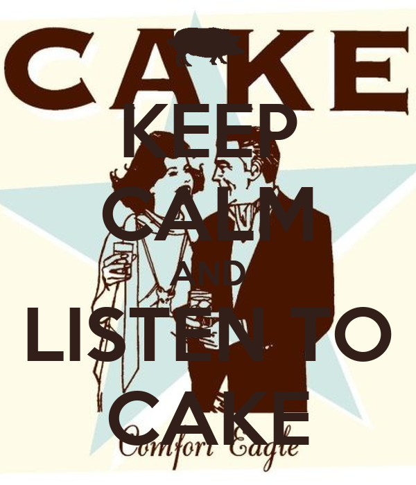 KEEP CALM AND LISTEN TO CAKE