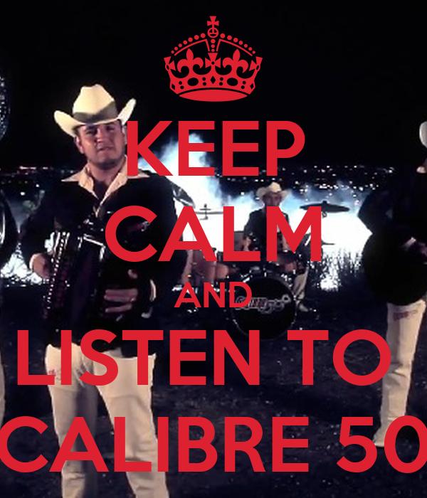 KEEP CALM AND LISTEN TO  CALIBRE 50