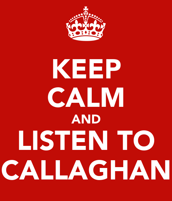 KEEP CALM AND LISTEN TO CALLAGHAN
