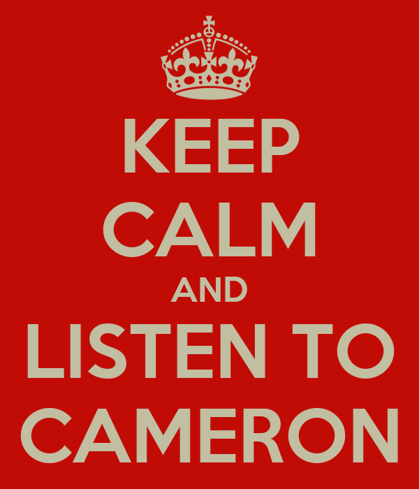 KEEP CALM AND LISTEN TO CAMERON